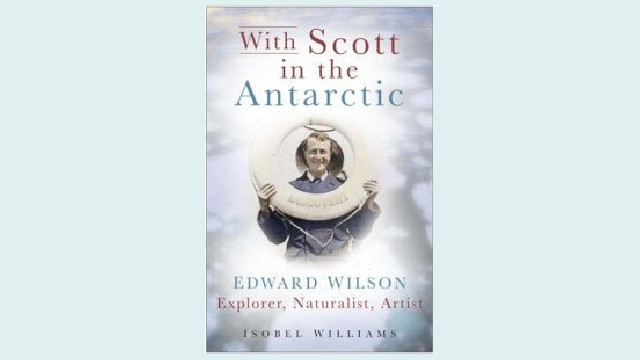 With Scott in the Antarctic: Edward Wilson's Scientific Observations