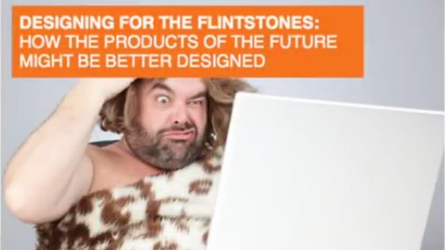 Designing for the Flintstones: How the products of the future might be better designed